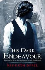 This Dark Endeavour : The Apprenticeship of Victor Frankenstein Series : Book 1 - Kenneth Oppel