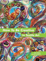 How to Be Creative in Textile Art : Ideas for Stitched Textile Art - Julia Triston