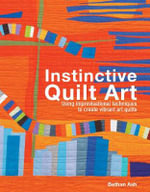 Instinctive Quilt Art : Fusing Techniques and Design - Bethan Ash
