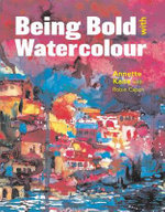 Being Bold with Watercolour - Robin Capon