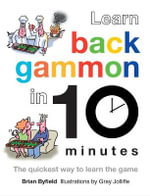 Learn Backgammon in 10 Minutes : The Quickest Way to Learn the Game - Brian Byfield