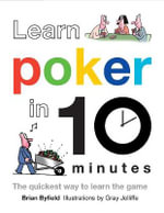Learn Poker in 10 Minutes : The Quickest Way to Learn the Game - Brian Byfield