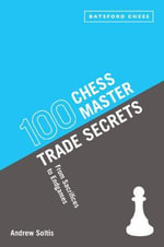 100 Chess Master Trade Secrets : From Sacrifices to Endgames - Andrew Soltis