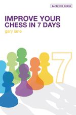 Improve Your Chess in 7 Days -  Gary Lane