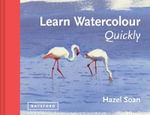 Learn Watercolour Quickly : Learn Watercolour Quickly - Hazel Soan
