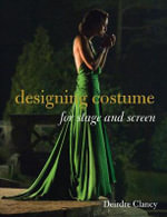 Designing Costume for Stage and Screen - Deirdre Clancy