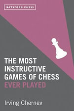The Most Instructive Games of Chess Ever Played - Irving Chernev