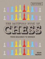 The Batsford Book of Chess : From Beginner to Winner - Sean Marsh