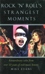 Rock'n'Roll's Strangest Moments : Extraordinary But True Tales from 45 Years of Rock & Roll History - Mike Evans