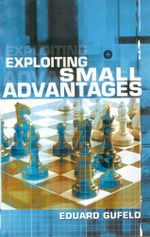 Exploiting Small Advantages - Eduard Gufeld