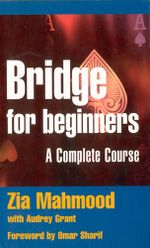 Bridge for Beginners : A Complete Course - Zia Mahmood
