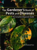 The Gardener's Book of Pests and Diseases - Roland Fox
