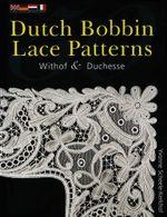 50 Dutch Bobbin Lace Patterns : Withof and Duchesse - Yvonne Scheele-Kerhof