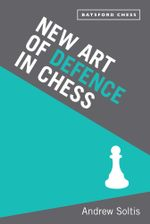 New Art of Defence in Chess : chess defence tactics classic - Andrew Soltis