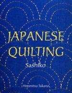 Japanese Quilting : Sashiko - Hiromitsu Takano