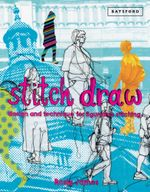 Stitch Draw : Sketching and drawing in stitch and textile art - Rosie James