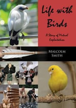 Life with Birds : A Story of Mutual Exploitation - Malcolm Smith