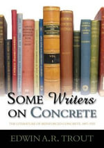Some Writers on Concrete : The Literature of Reinforced Concrete, 1897-1935 - Edwin A. R. Trout