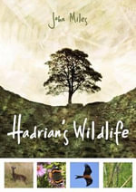 Hadrian's Wildlife : The World's First Inland Colony - John Miles