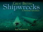 Great British Shipwrecks : My Life in the Navy Seal Sniper Corps and How I Tr... - Rod Macdonald
