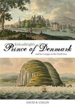 Kirkcudbright's Prince of Denmark : And Her Voyages in the South Seas - David R. Collin