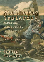 Ate the Dog Yesterday : Maritime Casualties, Calamities and Catastrophes - Graham Faiella