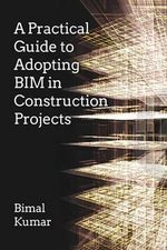 A Practical Guide to Adopting BIM in Construction Projects - Bimal Kumar