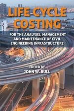 Life Cycle Costing : For the Analysis, Management and Maintenance of Civil Engineering Infrastructure - John W. Bull