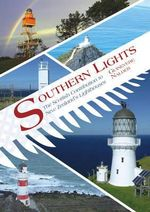 Southern Lights : The Scottish Contribution to New Zealand's Lighthouses - Guinevere Nalder