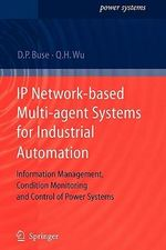 IP Network-based Multi-agent Systems for Industrial Automation : Information Management, Condition Monitoring and Control of Power Systems - David P. Buse
