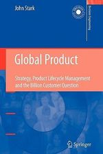Global Product : Strategy, Product Lifecycle Management and the Billion Customer Question - John Stark