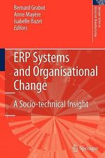 ERP Systems and Organisational Change : A Socio-technical Insight