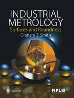 Industrial Metrology : Surfaces and Roundness - Graham T. Smith