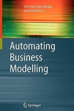 Automating Business Modelling : A Guide to Using Logic to Represent Informal Methods and Support Reasoning - Yun-Heh Chen-Burger