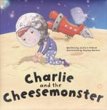 Charlie And The Cheese Monster - Justin C. H. Birch