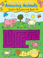 Amazing Animals : Maze, Find & Colour - Sticker and colouring book - Over 50 Stickers included - David Crossley
