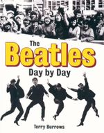 The Beatles Day by Day - Terry Burrows