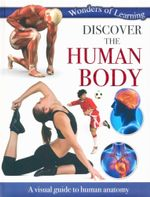 Discover the Human Body : Wonders of Learning - A visual guide to human anatomy