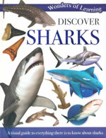 Discover Sharks : Wonders of Learning -A visual guide to everything there is to know about sharks