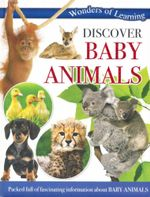 Discover Baby Animals : Wonders of Learning - Packed full of fascinating information about Baby Animals