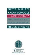 Getting to Know Schools in a Democracy : The Politics and Process of Evaluation - Helen Simons