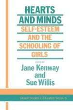 Hearts and Minds : Self Esteem and the Schooling of Girls - Jane Kenway