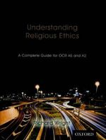Understanding Religious Ethics : A Complete Guide for OCR AS and A2 Student Book - Richard Wright