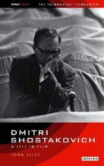 Dmitri Shostakovich : A Life in Film - John Riley