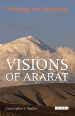 Visions of Ararat : Writings on Armenia - Christopher J. Walker