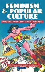 Feminism and Popular Culture : Investigating the Postfeminist Mystique - Rebecca Munford