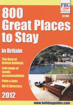 800 Great Places to Stay in Britain 2012 : The Best of British Holidays, Full Range of Family Accomodation, Pubs & Inns, and Wi-Fi Directory - Moira Bryen