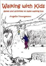 Walking with Kids : Games and Activities to Make Walking Fun - Angela Youngman