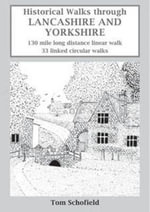Historical Walks Through Lancashire and Yorkshire - Tom Schofield