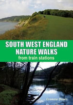 South West England Nature Walks : From Train Stations - Graeme Down
